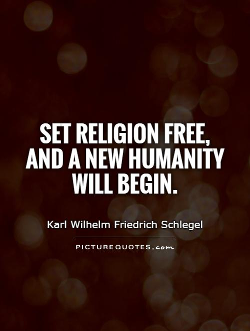 Set religion free, and a new humanity will begin Picture Quote #1