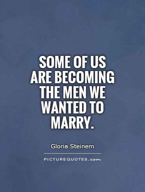 Some of us are becoming the men we wanted to marry Picture Quote #1