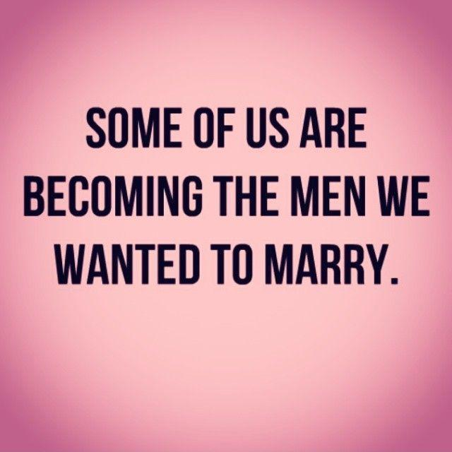 Some of us are becoming the men we wanted to marry Picture Quote #2