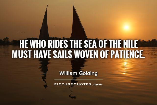 He who rides the sea of the Nile  must have sails woven of patience Picture Quote #1
