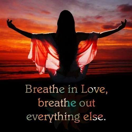 Breathe in love, breathe out everything else Picture Quote #1