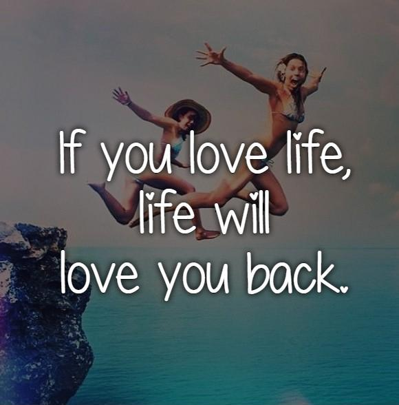 If you love life,  life will  love you back Picture Quote #1