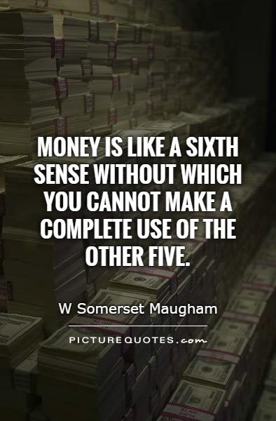 Money is like a sixth sense without which you cannot make a complete use of the other five Picture Quote #1