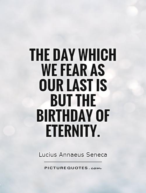 The day which we fear as our last is but the birthday of eternity Picture Quote #1