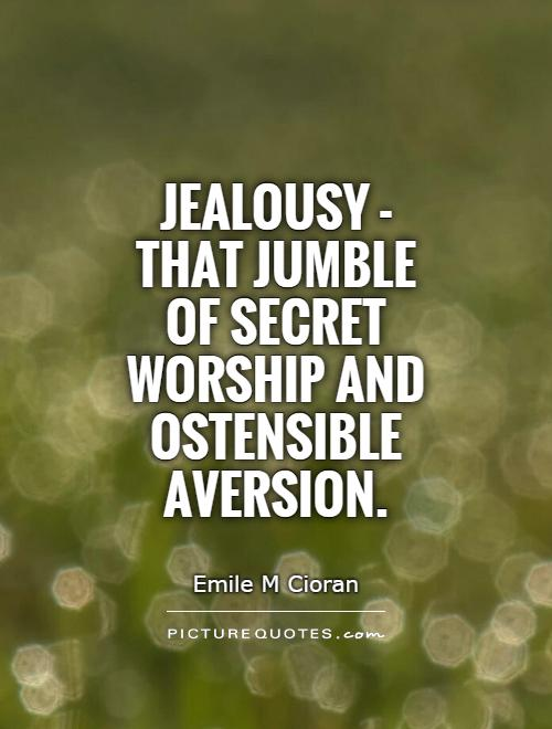Jealousy - that jumble of secret worship and ostensible aversion Picture Quote #1