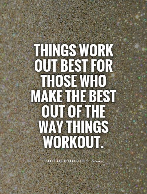 Things work out best for those who make the best out of the way things workout Picture Quote #1