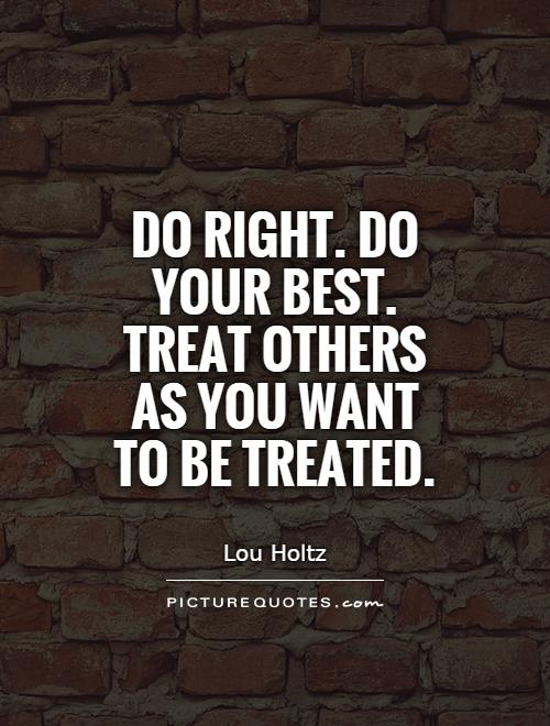 Do right. Do your best. Treat others as you want to be treated Picture Quote #1