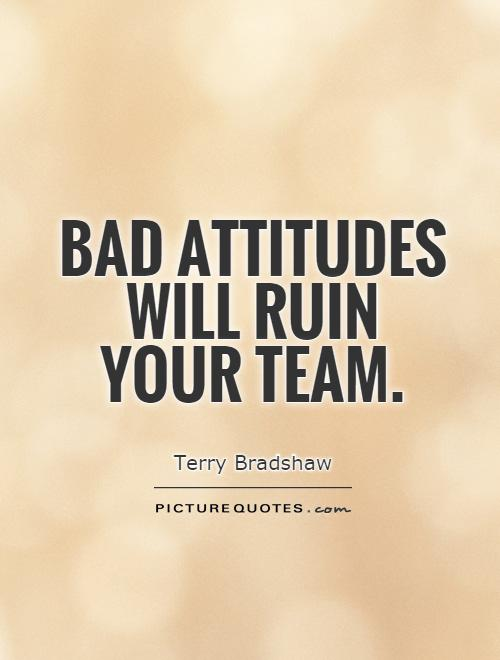 Bad attitudes will ruin  your team Picture Quote #1