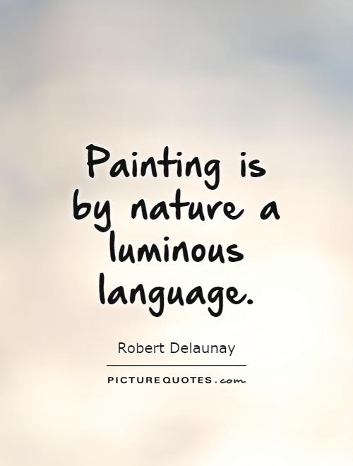 Painting Quotes Alluring Painting Isnature A Luminous Language  Picture Quotes