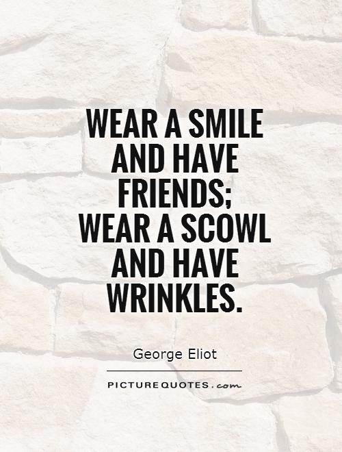 Wear a smile and have friends;  wear a scowl and have wrinkles Picture Quote #1