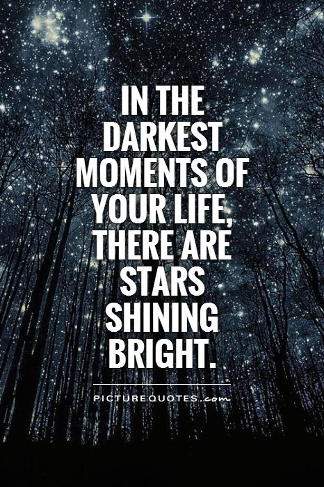 In the darkest moments of your life, there are stars shining bright Picture Quote #1