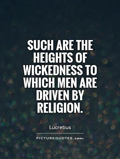 Such are the heights of wickedness to which men are driven by religion Picture Quote #1