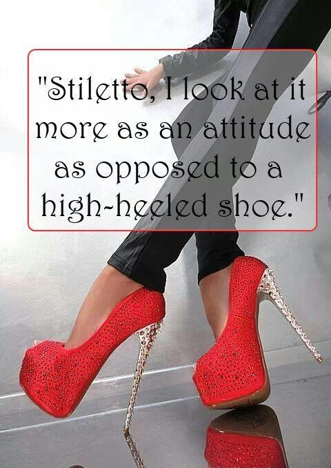 Stiletto, I look at it more as an attitude as opposed to a high-heeled shoe Picture Quote #2