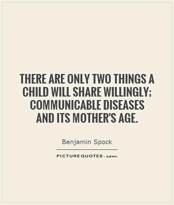 There are only two things a child will share willingly; communicable diseases  and its mother's age Picture Quote #1