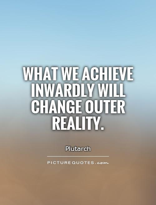 What we achieve inwardly will change outer reality Picture Quote #1