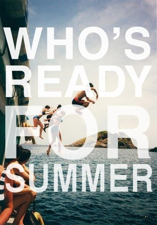 Who's ready for summer? Picture Quote #1