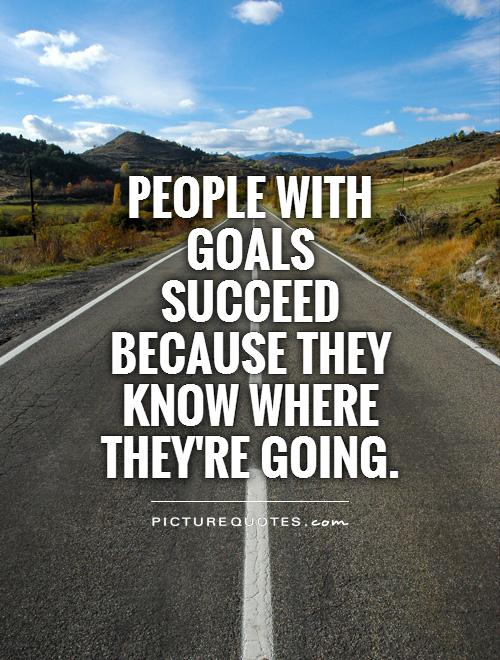 People with goals succeed because they know where they're going Picture Quote #1