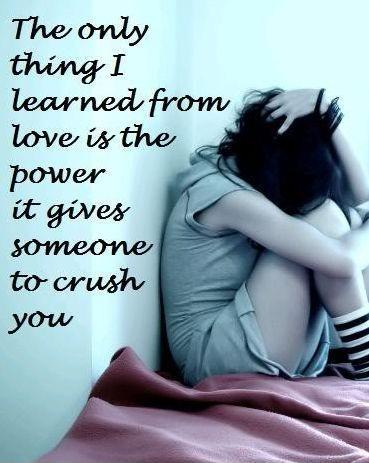 The only thing i learned from love is the power it gives someone to crush you Picture Quote #1