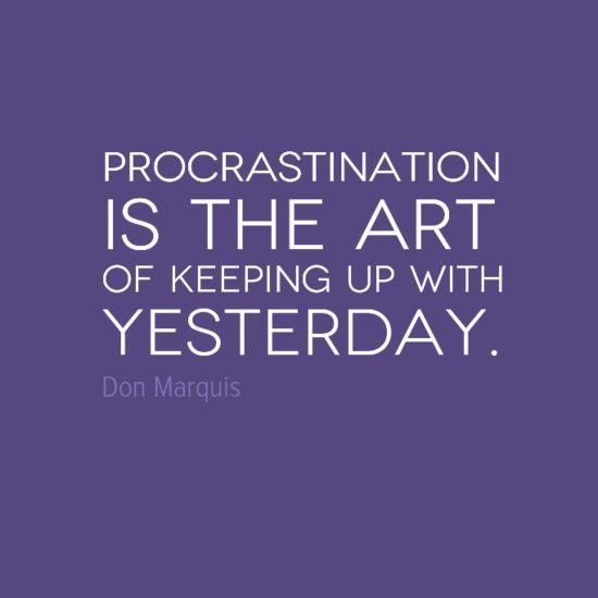Procrastination is the art of keeping up with yesterday Picture Quote #1