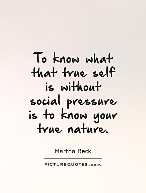 To know what that true self is without social pressure is to know your true nature Picture Quote #1
