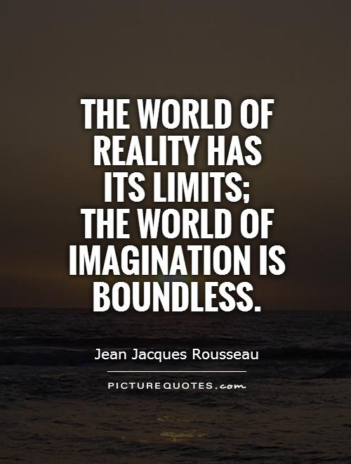 The world of reality has its limits;  the world of imagination is boundless Picture Quote #1