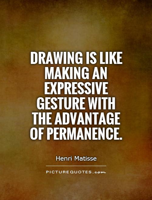 Drawing is like making an expressive gesture with the advantage of permanence Picture Quote #1