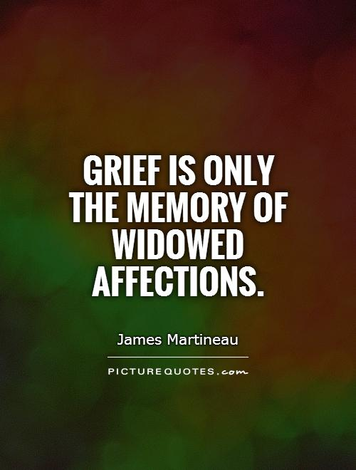 Grief is only the memory of widowed affections Picture Quote #1