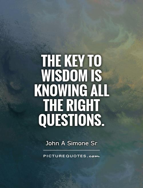 The key to wisdom is knowing all the right questions Picture Quote #1