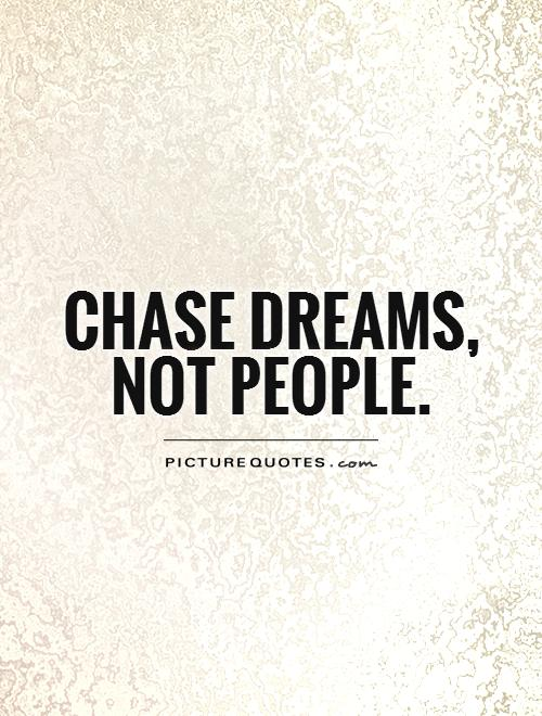 Chase dreams, not people Picture Quote #1
