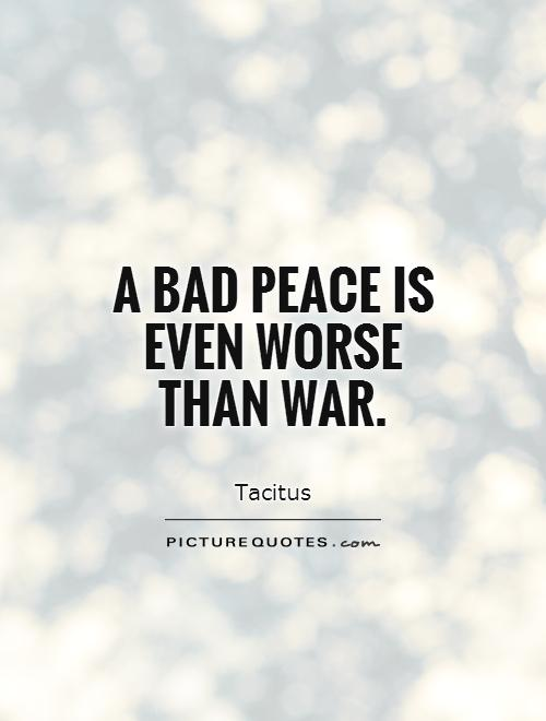A bad peace is even worse than war Picture Quote #1