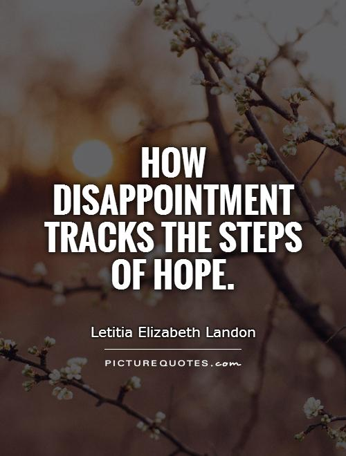 How disappointment tracks the steps of hope Picture Quote #1