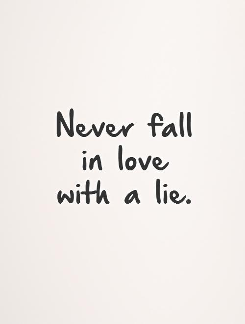 Never fall in love with a lie Picture Quote #1