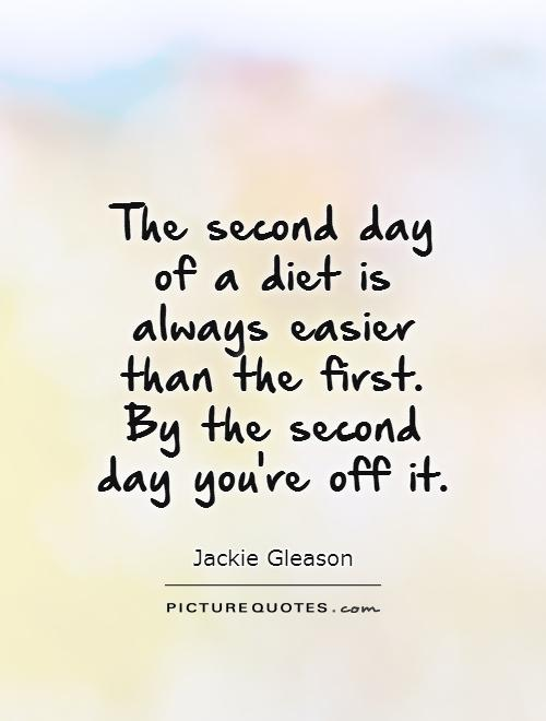The second day  of a diet is  always easier  than the first.  By the second  day you're off it Picture Quote #1