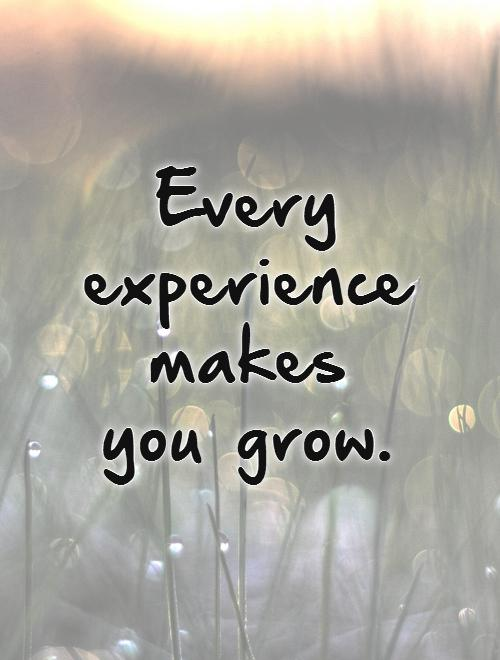 Every experience makes you grow.   Picture Quote #1