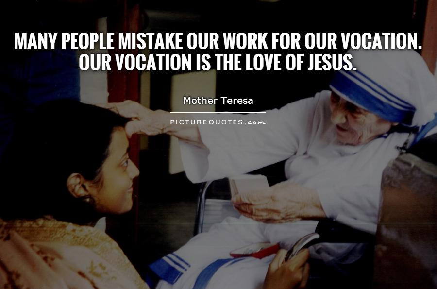 Many people mistake our work for our vocation. Our vocation is the love of Jesus.         Picture Quote #1
