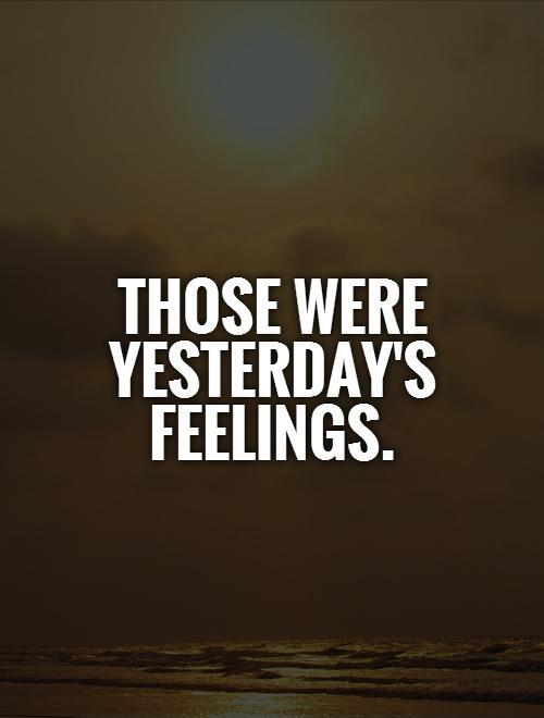those were yesterday's feelings Picture Quote #1