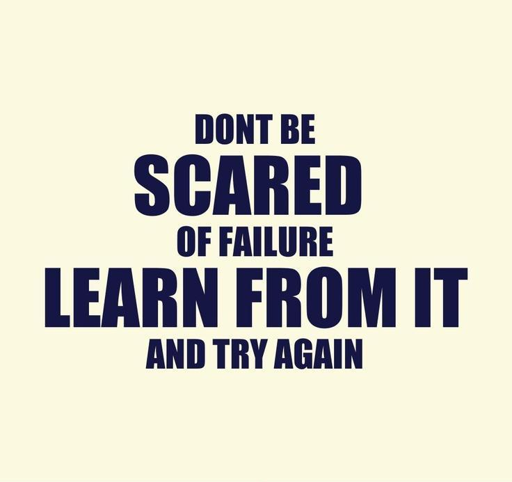 Don't be scared of failure, learn from it and try again Picture Quote #1