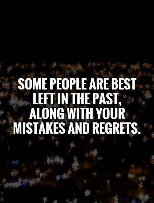 Some people are best left in the past, along with your mistakes