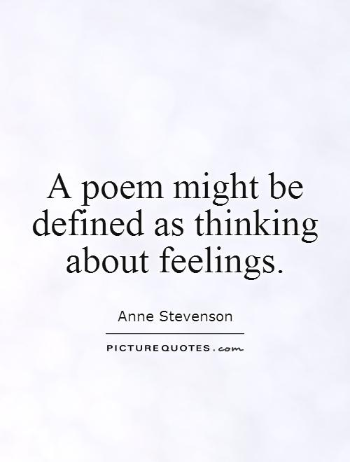 A poem might be defined as thinking about feelings Picture Quote #1