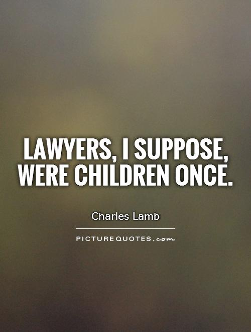 Lawyers, I suppose, were children once Picture Quote #1