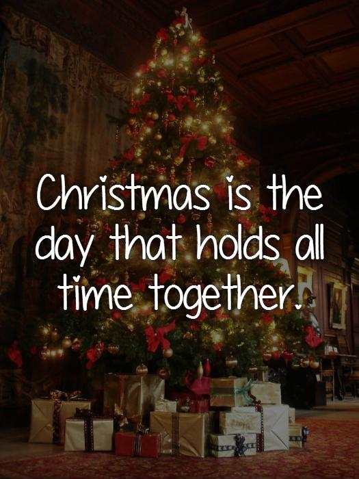 Christmas is the day that holds all time together Picture Quote #1
