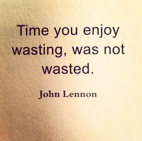 Time You Enjoy Wasting Was Not Wasted Picture Quotes