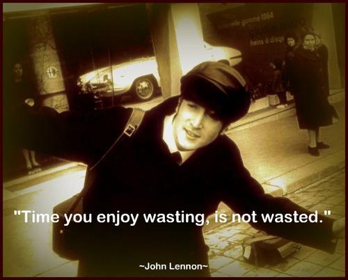 Time you enjoy wasting, was not wasted Picture Quote #2