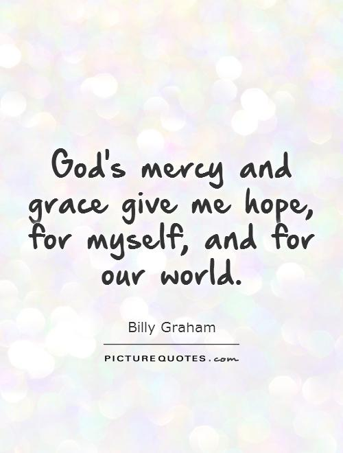 God's Grace Quotes Delectable God's Mercy And Grace Give Me Hope For Myself And For Our World