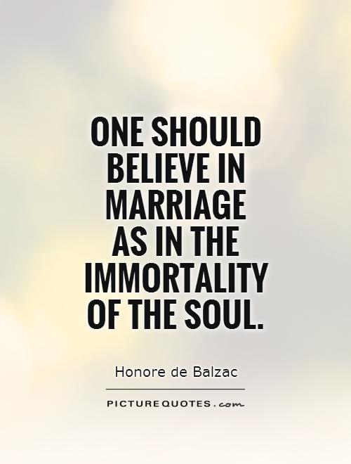 One should believe in marriage  as in the immortality of the soul Picture Quote #1