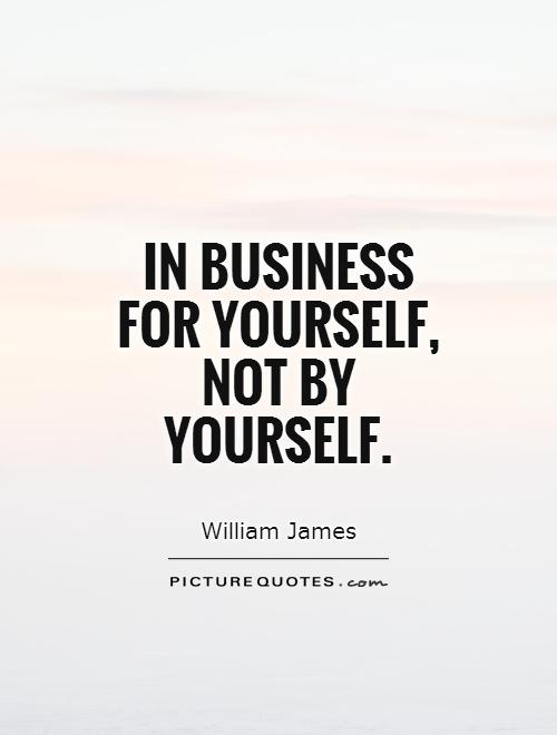 In business for yourself, not by yourself Picture Quote #1