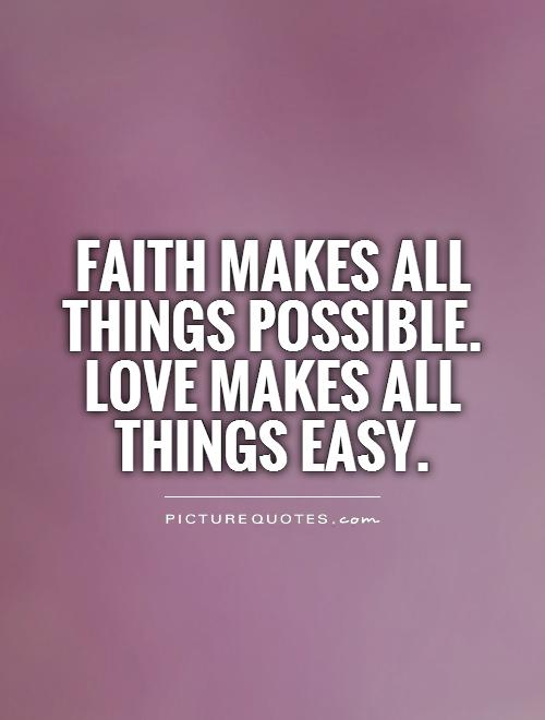 Faith makes all things possible.  Love makes all things easy Picture Quote #1