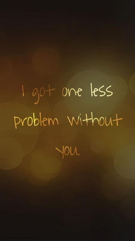 I got one less problem without you Picture Quote #1