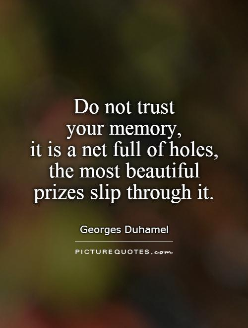 Do not trust  your memory,  it is a net full of holes, the most beautiful prizes slip through it Picture Quote #1