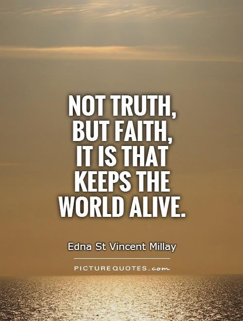 Not truth,  but faith,  it is that keeps the world alive Picture Quote #1